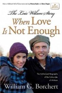 Когда любви не достаточно История Лоис Уилсон When Love Is Not Enough The Lois Wilson Story (2010)